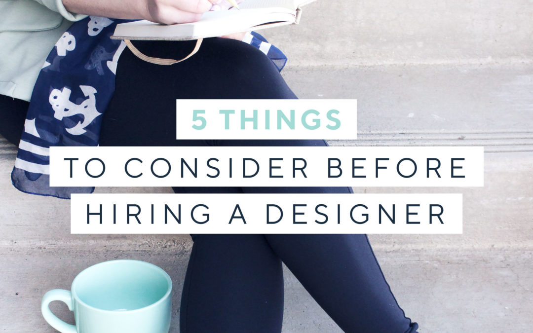 5 things to consider before hiring a designer